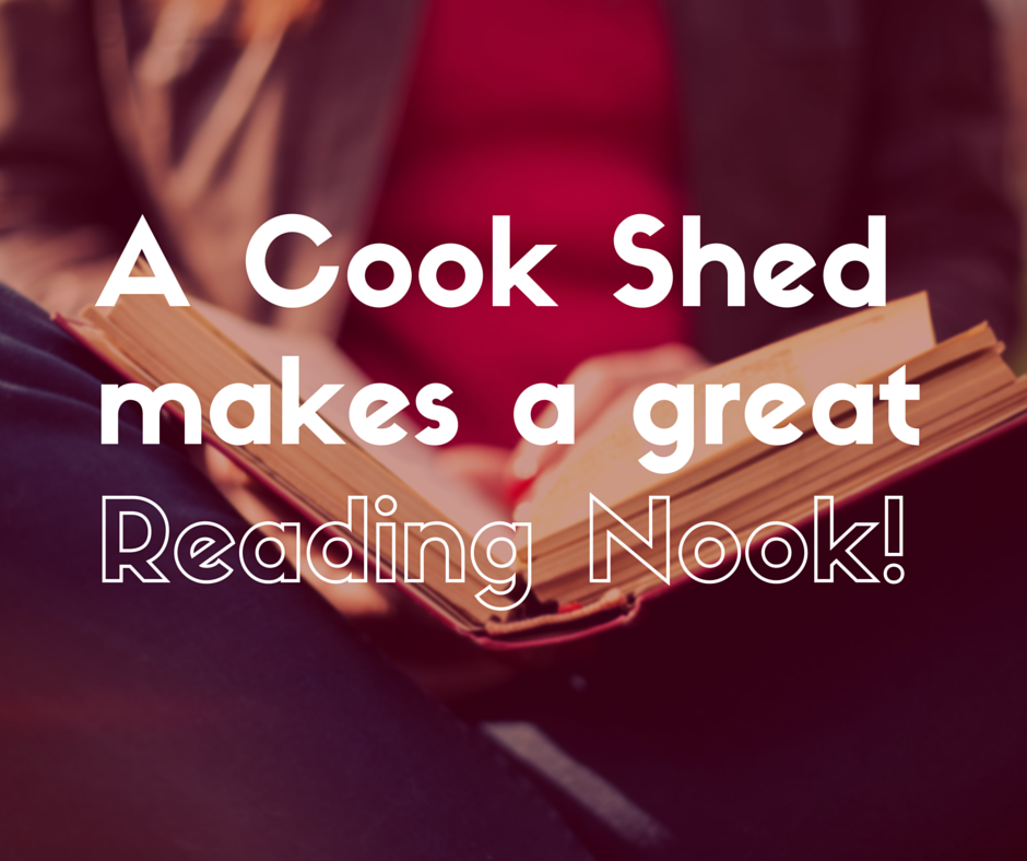 A Cook Shed makes the Perfect Reading Nook!