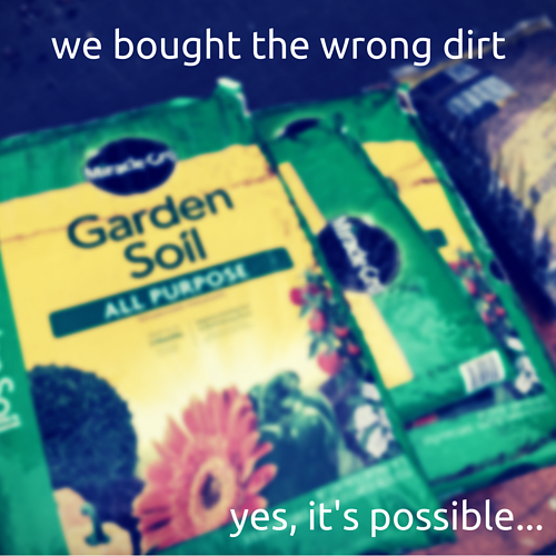 We bought the wrong dirt for container garden